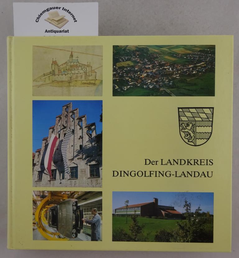 Der Landkreis Dingolfing-Landau Ein Buch von seiner Geschichte und Gegenwart. Im Auftrag des Kreistages herausgegeben von Fritz Markmiller
