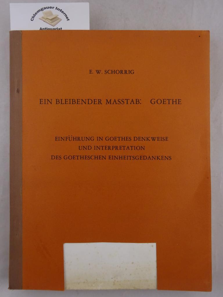 Ein bleibender Masstab: Goethe. Einführung in Goethes Denkweise und Interpretation des Goetheschen Einheitsgedanken