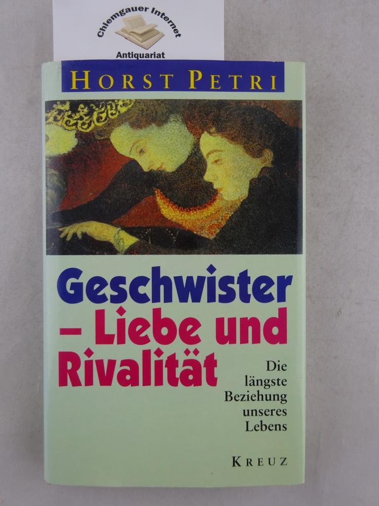 Petri, Horst: Geschwister - Liebe und Rivalität : die längste Beziehung unseres Lebens. ERSTAUSGABE.
