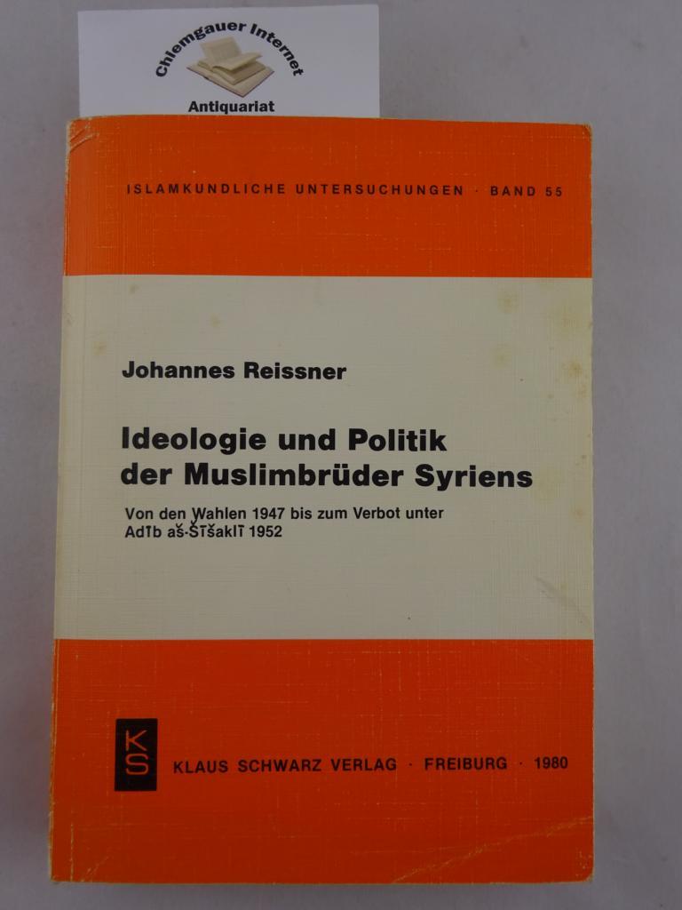 Ideologie und Politik der Muslimbrüder Syriens : von den Wahlen 1947 bis zum Verbot unter Adib as-Sisakli 1952 Islamkundliche Untersuchungen ; Band 55