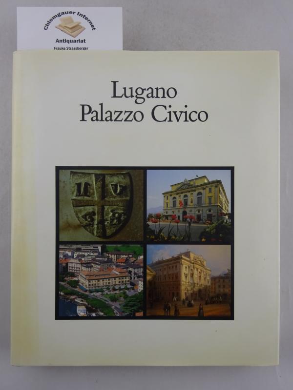 Lugano Palazzo Civico Fotografie e impaginazione di V. Vicari. 1.Auflage,