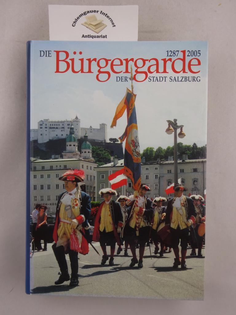 Hinterstoisser, Hermann u.a. (Redaktion): Die Bürgergarde der Stadt Salzburg 1287-2005. ERSTAUSGABE.