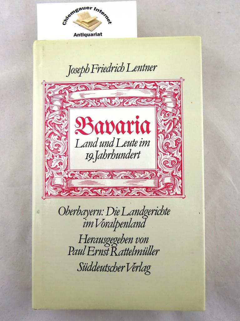 Bavaria. Land und Leute im 19. Jahrhundert. Oberbayern: Die Landgerichte im Voralpenland. Herausgegeben von Paul Ernst Rattelmüller. 1. Auflage.