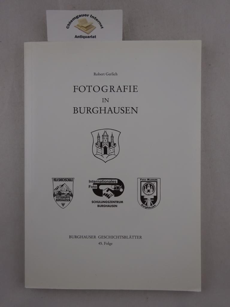 Fotografie in Burghausen. Stadt Burghausen. Burghauser Geschichtsblätter ; Folge 45