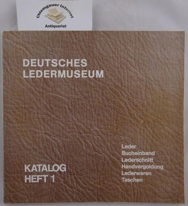 Deutsches Ledermuseum mit Deutschem Schuhmuseum (Offenbach am Main): Katalog Heft 1. Leder, Bucheinband, Lederschnitt, Handvergoldung, Lederwaren, Taschen . 1. Aufl.