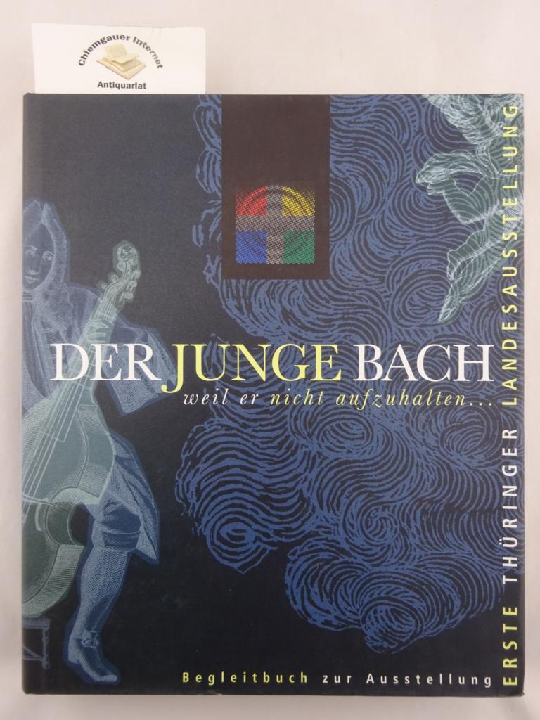 Der junge Bach . weil er nicht aufzuhalten.... Erste Thüringer Landesausstellung. Begleitbuch. Hrsg. von Reinmar Emans ERSTAUSGABE.