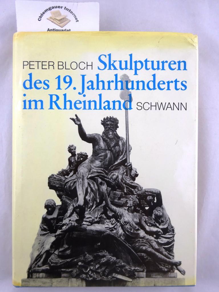Bloch, Peter: Skulpturen des 19. [neunzehnten] Jahrhunderts im Rheinland. ERSTAUSGABE.
