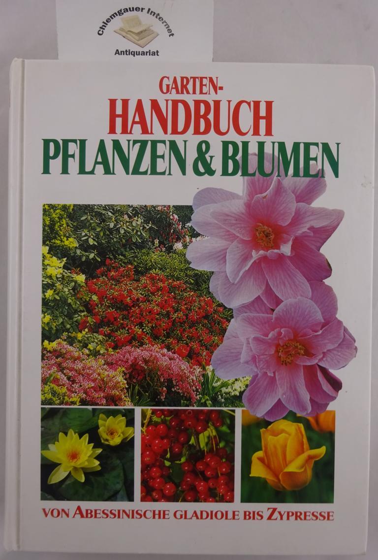 Garten-Handbuch. Pflanzen & Blumen von Abessinische Gladiole bis Zypresse. Sonderausgabe.