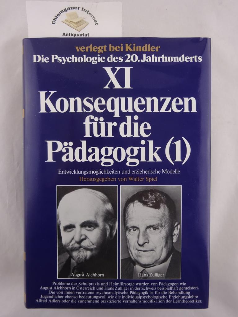 Die Psychologie des 20. Jahrhunderts, Band 11 (von 15): Konsequenzen für die Pädagogik (1). Entwicklungsmöglichkeiten und erzieherische Modelle. Herausgegeben von Walter Spiel. ERSTAUSGABE.