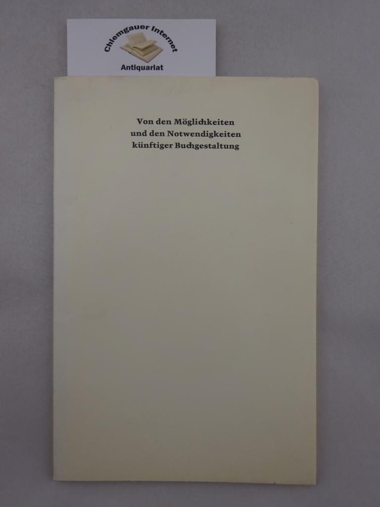 Von den Möglichkeiten und den Notwendigkeiten künftiger Buchgestaltung - Ein Symposium. 1. Auflage.