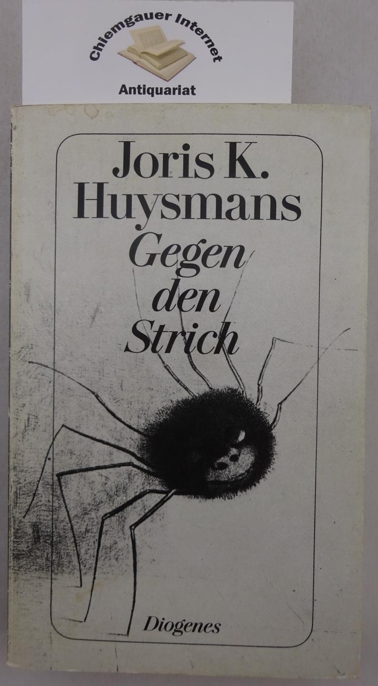 Gegen den Strich : Roman. Aus dem Französischen von Hans Jacob. Mit einer Einführung von Robert Baldick und einem Essay von Paul Valéry. 5. Auflage