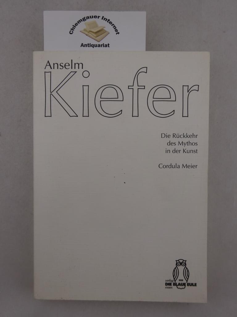 Anselm Kiefer- die Rückkehr des Mythos in der Kunst : eine kunstwissenschaftliche Betrachtung. ERSTAUSGABE.