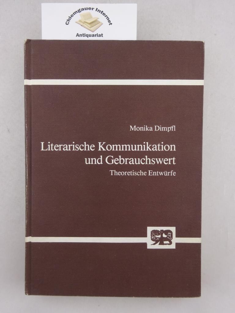 Literarische Kommunikation und Gebrauchswert : theoretische Entwürfe. ERSTAUSGABE.