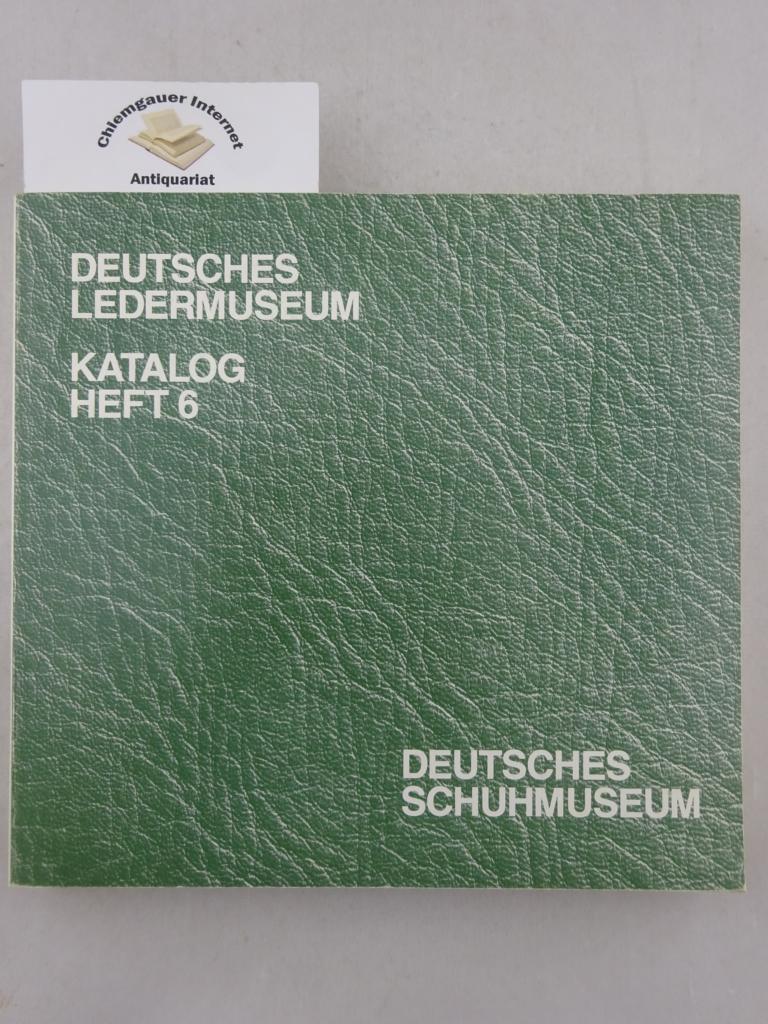 Deutsches Ledermuseum mit Deutschem Schuhmuseum (Offenbach am Main): Katalog Heft 6 Deutsche Schumuseum. 1. Auflage. ERSTAUSGABE.