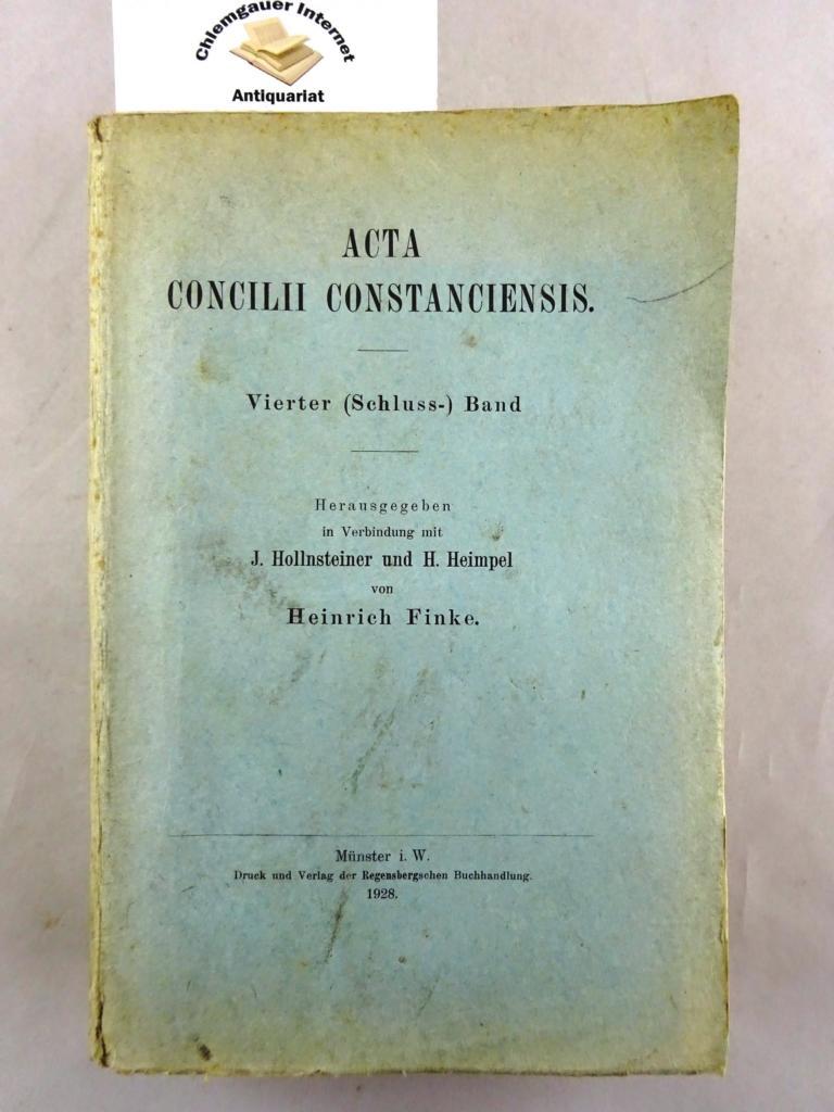 Acta Concilii Constanciensis. Vierter (Schluss-) Band. Herausgegeben in Verbindung mit J. Hollnsteiner und H. Heimel von Heinrich Finke. ERSTAUSGABE.