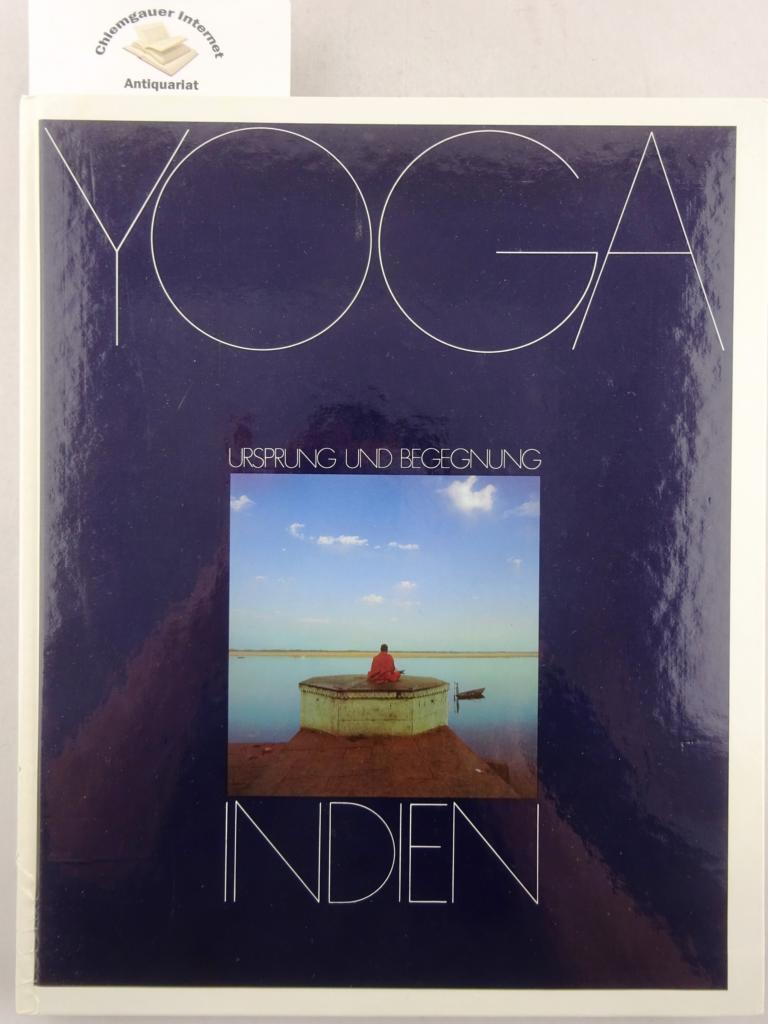 Yoga - Indien. Ursprung und Begegnung. Die Yoga-Sutren des Patanjali. Kommentiert von Gerhard Unger. Bilder von Lajos Keresztes.