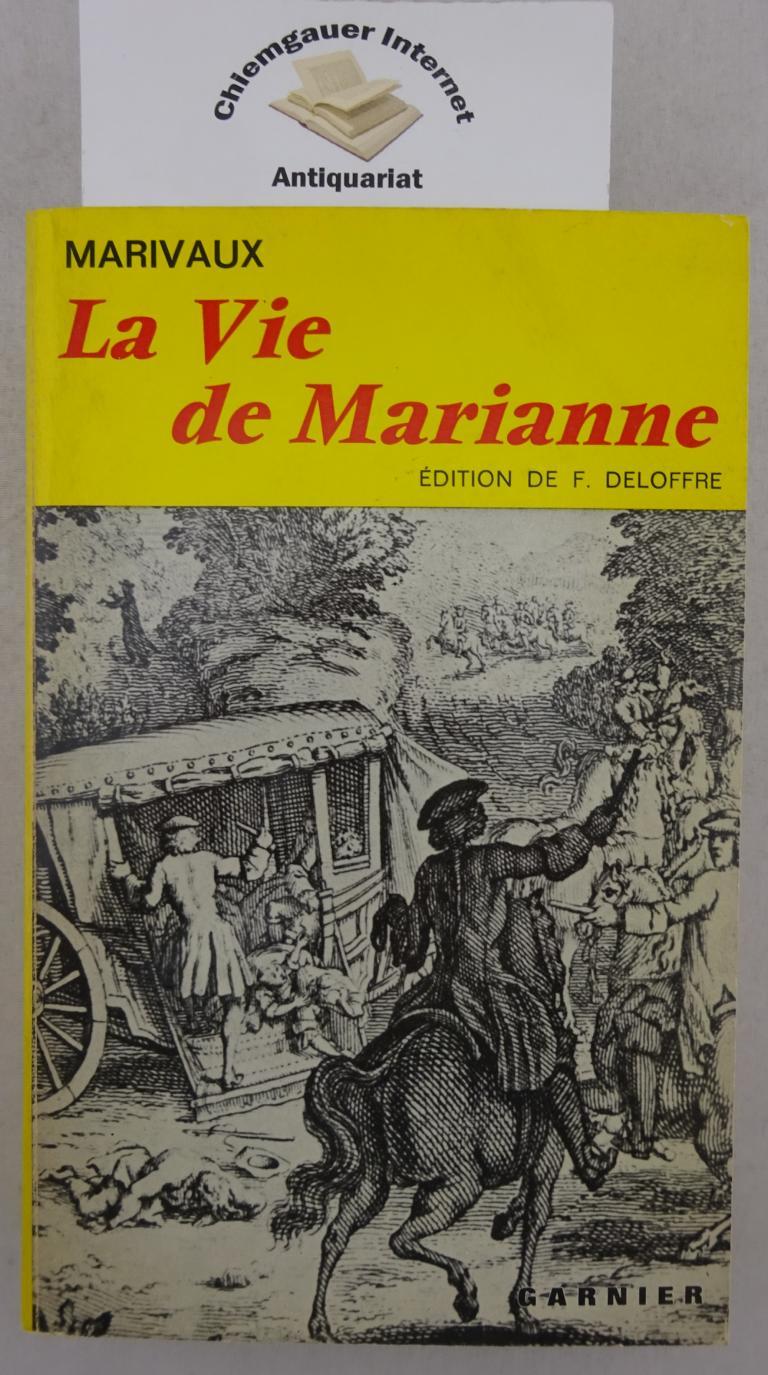 La vie de Marianne ou les aventures de Madame la comtesse de *** Texte etabli, avec introduction, chronologie, bibliographie, notes, et glossaire par Frederic Deloffre.