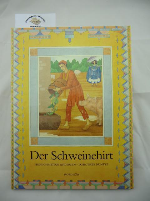 Der Schweinehirt : Ein Märchen von Hans-Christian Andersen. Mit Bildern von Dorothée Duntze, Ein Nord-Süd-Märchenbuch. ERSTAUSGABE.