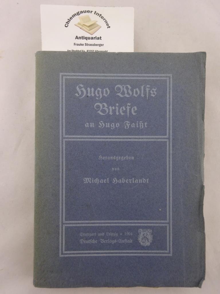 Hugo Wolfs Briefe an Hugo Faißt. Herausgegeben im Auftrag des Hugo Wolf-Vereins in Wien. Mit dem BIldnis Hugo Wolfs aus dem Jahre 1894. ERSTAUSGABE.