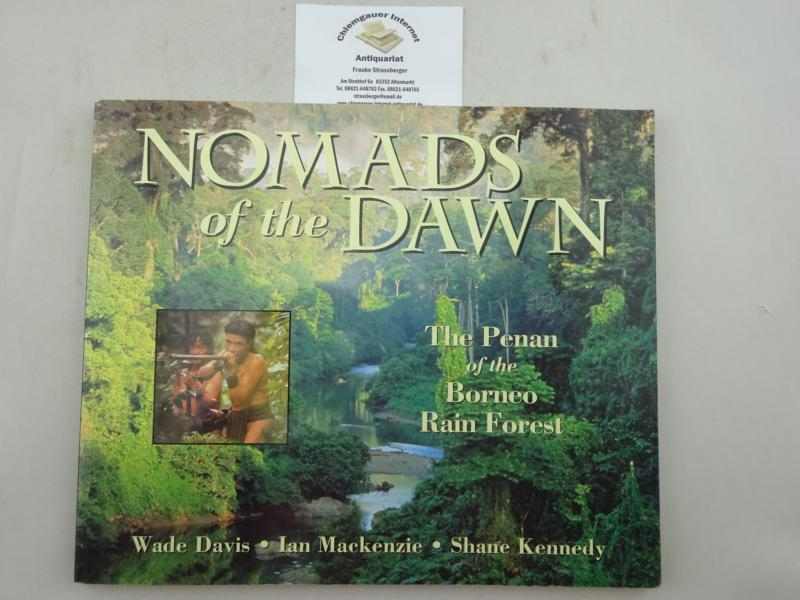 Nomads of the Dawn. The Penan of the Borneo Rain Forest. Principal photography by Ian Mackenzie and David Hiser (...). ERSTAUSGABE.