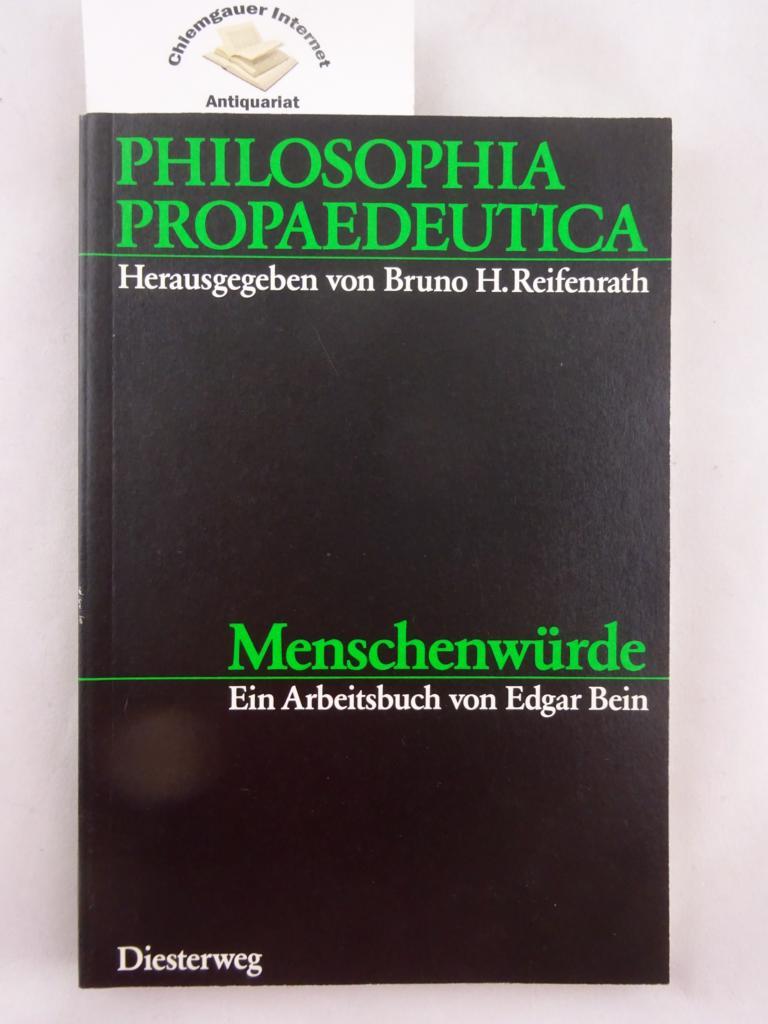 Menschenwürde Ein Arbeitsbuch. Philosophia Propaedeutica . Herausgegeben von Bruno H. Reifenrath ERSTAUSGABE.