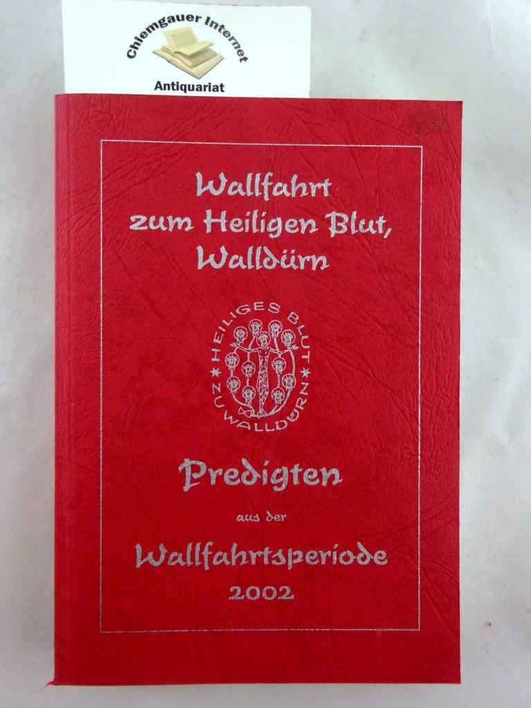 Wallfahrt zum Heiligen Blut, Walldürn. Predigten aus der Wallfahrtsperiode 2002.
