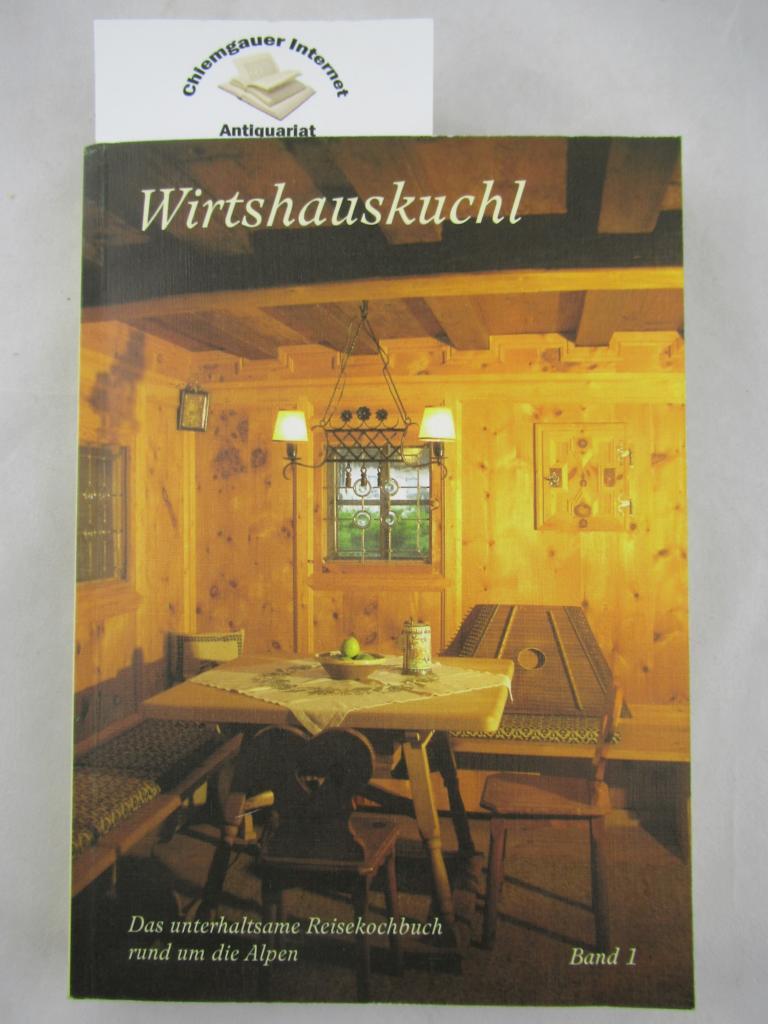 Wirtshauskuchl: Das unterhaltsame Reisekochbuch rund um die Alpen Band 1. ERSTAUSGABE.