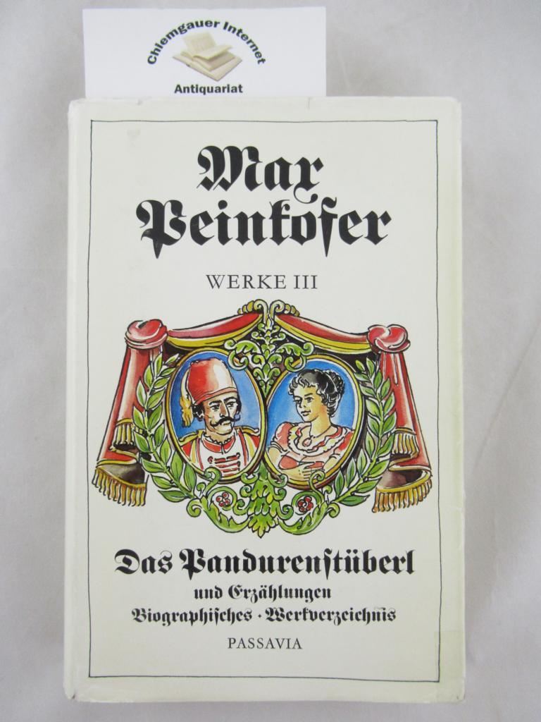 Peinkofer, Max: Werke III. - Das Pandurenstüberl. Ein Roman aus Niederbayern. Erzählungen. Biographisches. Werkverzeichnis. ERSTAUSGABE.