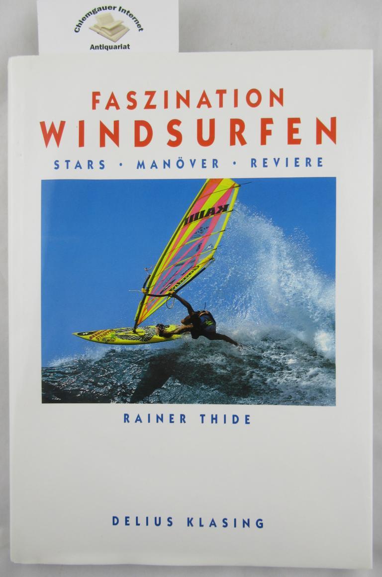 Faszination Windsurfen : Stars, Manöver, Reviere. ERSTAUSGABE.