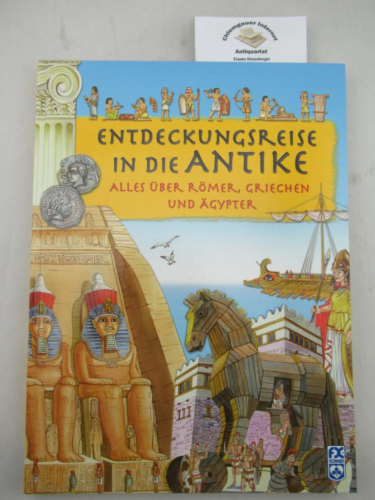 Entdeckungsreise in die Antike : alles über Römer, Griechen und Ägypter.