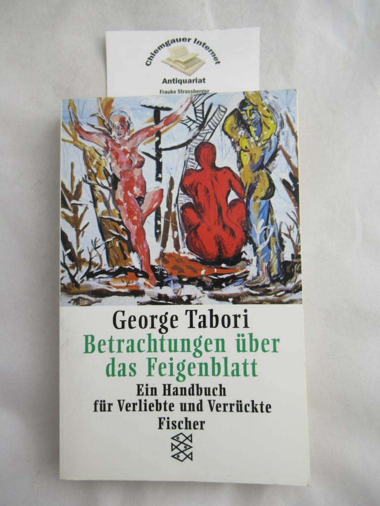 Tabori, George: Betrachtungen über das Feigenblatt : Ein Handbuch für Verliebte und Verrückte. Aus dem Amerikanischen von Ursula Grützmacher-Tabori, Fischer ; Band 11357 1. Auflage.
