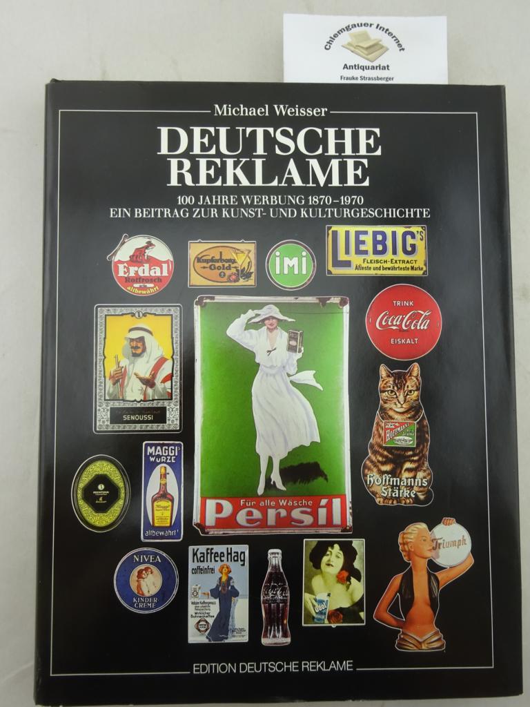 Weisser, Michael: Deutsche Reklame : 100 Jahre Werbung 1870 - 1970 ; ein Beitrag zur Kunst- und Kulturgeschichte.