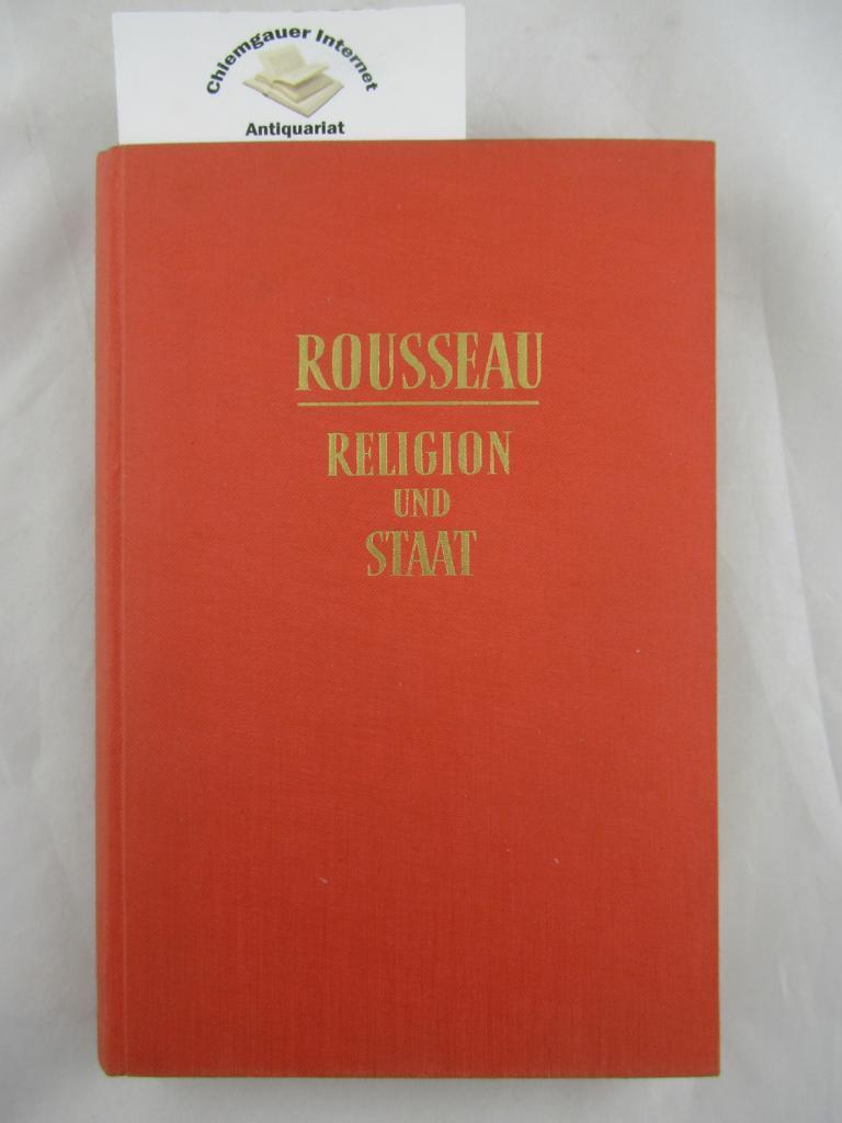 Jean Jacques Rousseau : Religion und Staat. Grundlegung einer demokratischen Staatslehre. Erstausgabe.