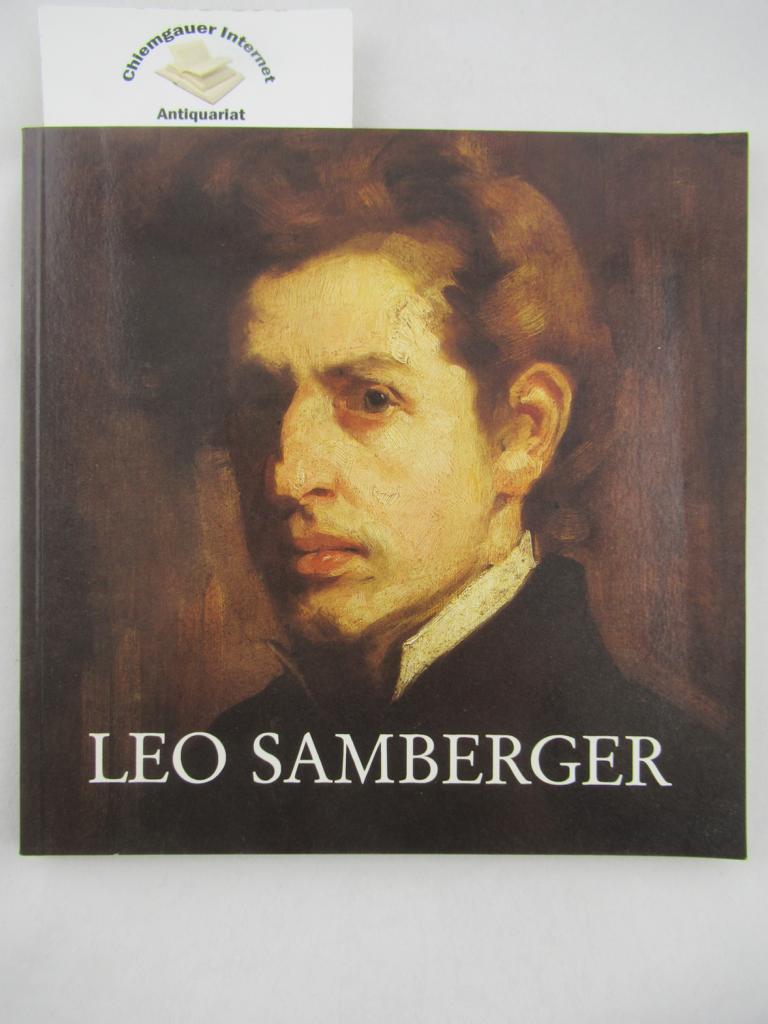 Leo Samberger : Neue Pinakothek, 16. Dezember 1986 - 15. Februar 1987. Unter Mitarbeit des Sohnes von Leo Samberger. Bayerische Staatsgemäldesammlungen. ERSTAUSGABE.