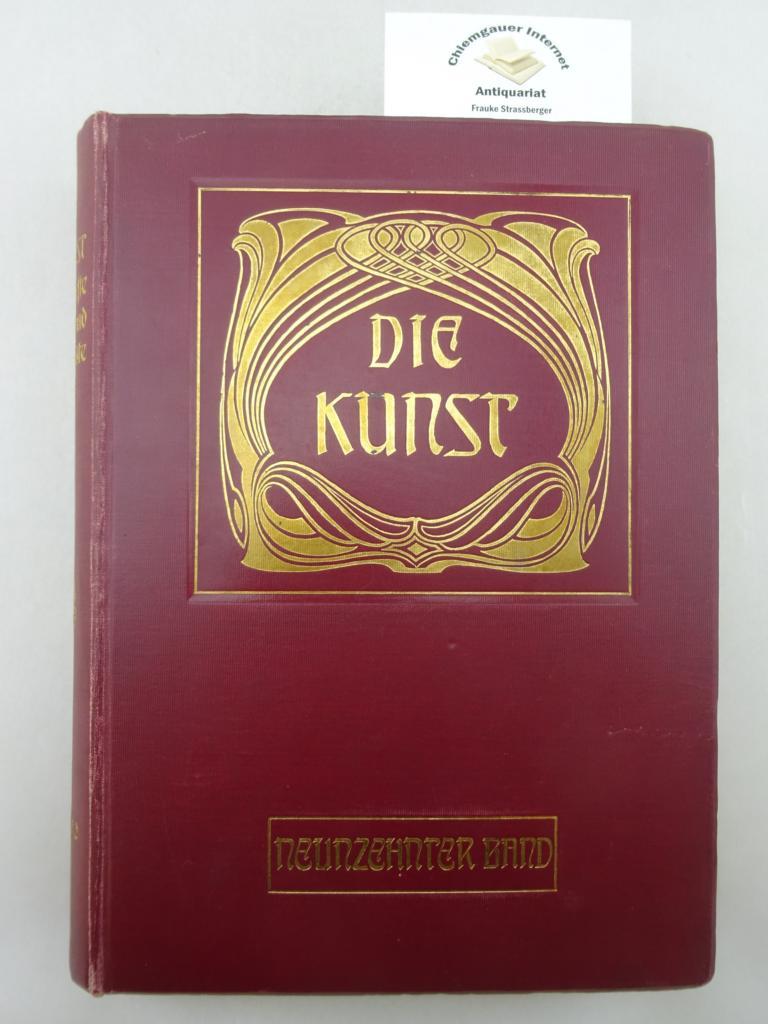 Die Kunst - Monatshefte für freie und angewandte Kunst  NEUNZEHNTER (19.)  Band. Der