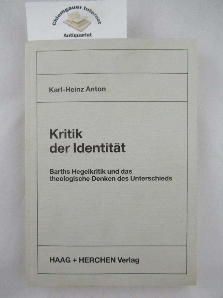 Kritik der Identität : Barths Hegelkritik und das theologische Denken des Unterschieds. ERSTAUSGABE.