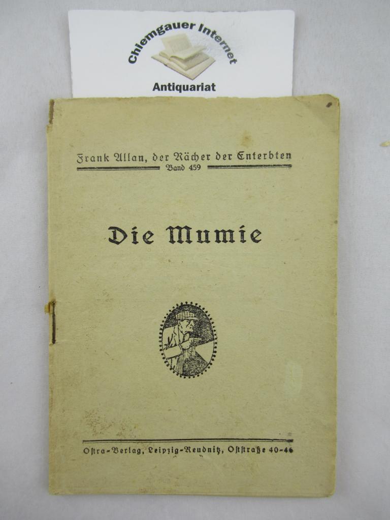 Die Mumie. Frank Allan, der Rächer der Enterbten ; Band 459.