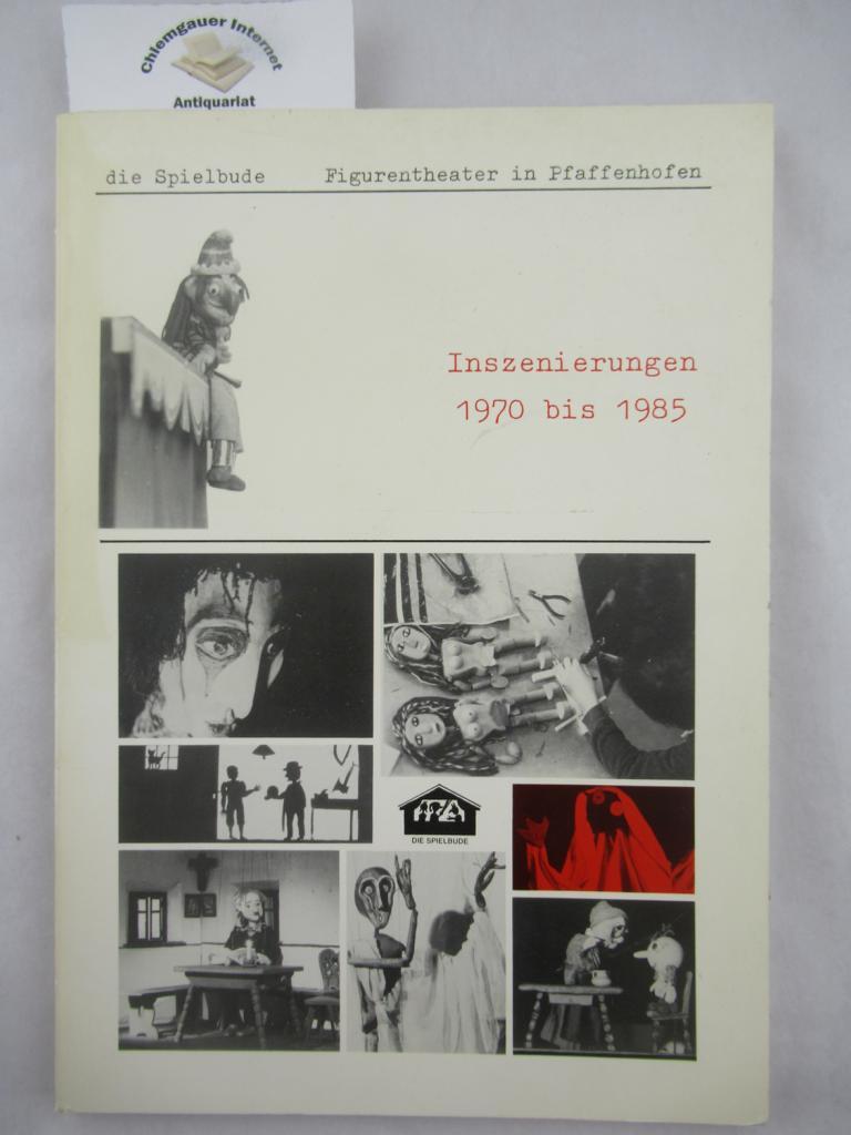 Die Spielbude. Figurentheater in Pfaffenhofen. Inszenierungen 1970 bis 1985.