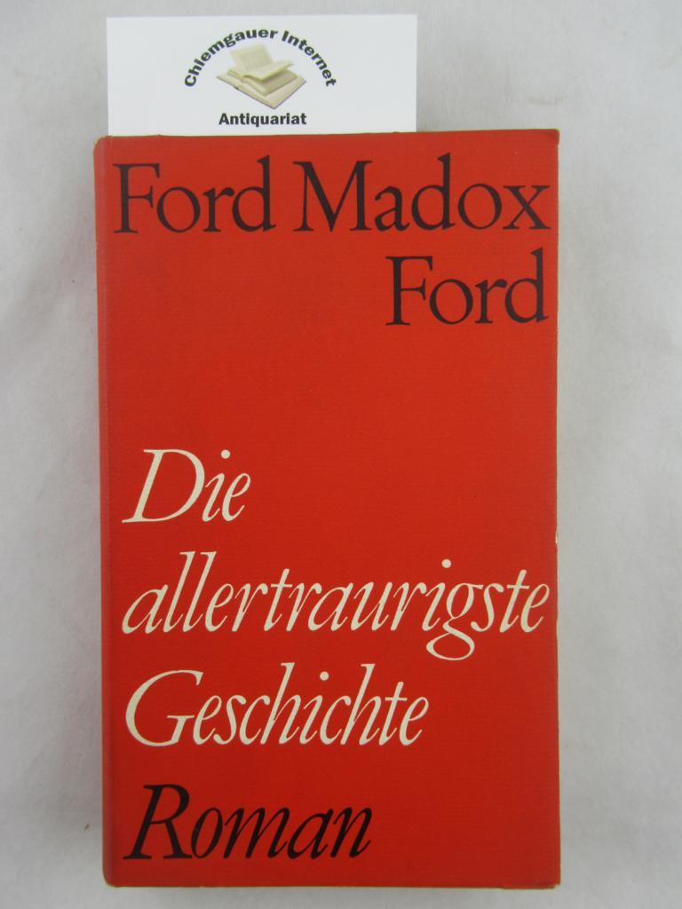 Die allertraurigste Geschichte. Roman. Mit einem Nachwort von Mark Schorer und einem Beitrag von Kenneth Young: Ford Madox Ford Der Mensch und der Schriftsteller. Deutsche Erstausgabe.