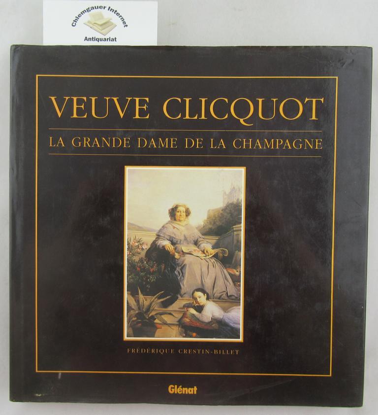 Veuve Cliquot. La Grande Dame de la Champagne. Deutsche Übersetzung : Inge Hanneforth. fotos : Jean-Paul PAireault. Deutsche ERSTAUSGABE.