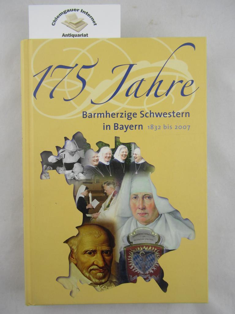 175 Jahre Barmherzige Schwestern in Bayern : 1832 bis 2007. Hrsg. von der Kongregation der Barmherzigen Schwestern vom Heiligen Vinzenz von Paul, Mutterhaus München] ERSTAUSGABE.