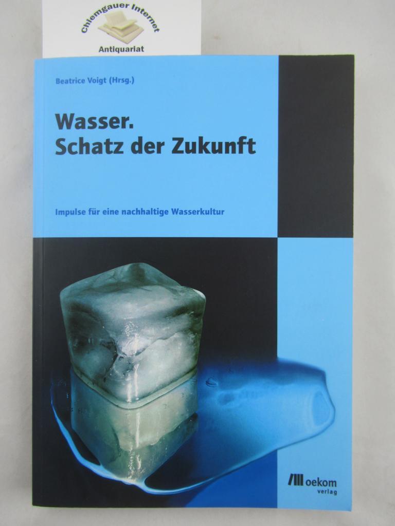 Wasser. Schatz der Zukunft : Impulse für eine nachhaltige Wasserkultur. [Hrsg. Großglockner Hochalpenstraßen AG, Salzburg]. Beatrice Voigt (Hrsg.) ERSTAUSGABE.