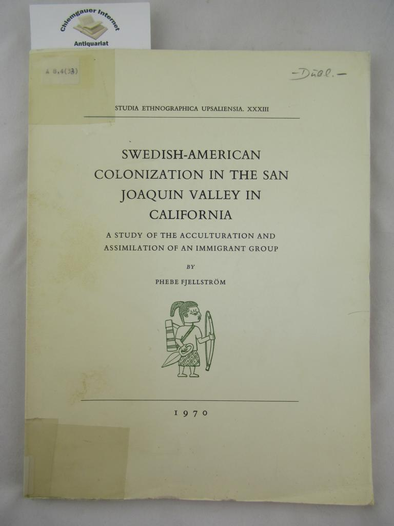 Fjellström, Phebe: Swedish-American Colonization in the San Joaquin Valley in California. A Study of the Acculturation and Assimilation of an Immigrant Group.    (Studia Ethnographica Upsaliensia XXXIII ).
