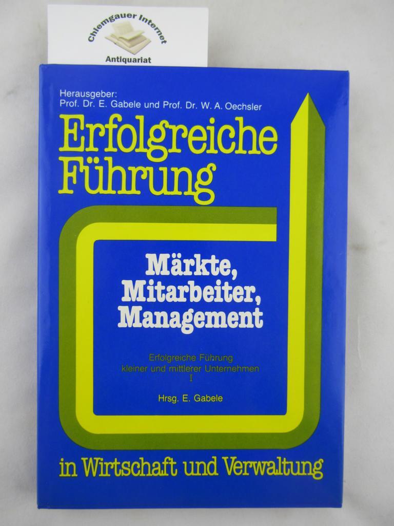 Märkte, Mitarbeiter, Management. Erfolgreiche Führung kleiner und mittlerer Unternehmen ; 1; Erfolgreiche Führung in Wirtschaft und Verwaltung ; Bd. 2