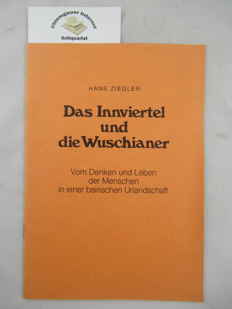 Ziegler, Hans: Das Innviertel und die Wuschianer. ERSTAUSGABE.