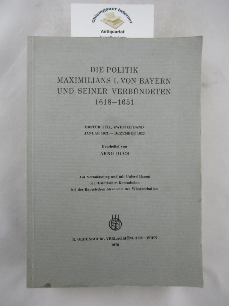 Duch, Arno: Die Politik Maximilians I. von Bayern und seiner Verbündeten 1618 - 1651. Erste Teil, Zweiter Band : Januar 1621 - Dezember 1622 / Bearbeitet von Arno Duch ERSTAUSGABE.
