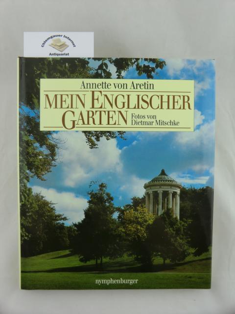 Mein Englischer Garten. Fotos von Dietmar Mitschke. Mit 110 Farbfotos und zahlreichen historischen Abbildungen. ERSTAUSGABE.