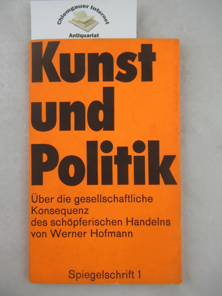Kunst und Politik : Über die gesellschaftliche Konsequenz des schöpferischen Handelns. Spiegelschrift ; 1 ERSTAUSGABE.