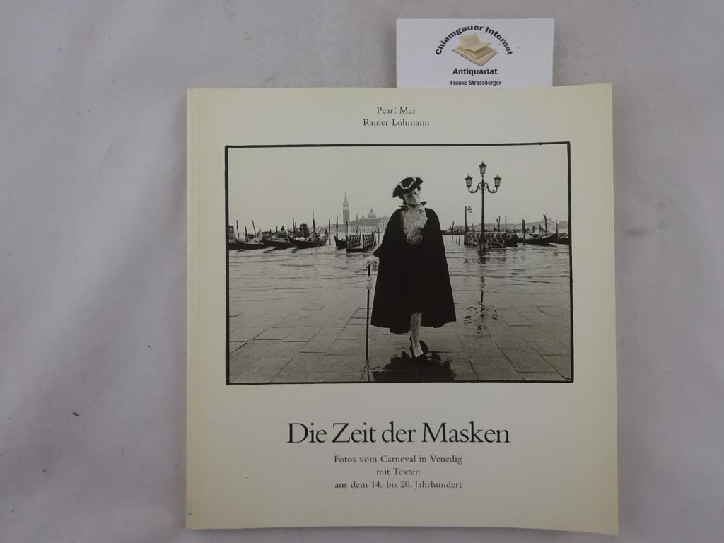 Mar, Pearl und Rainer Lohmann: Die Zeit der Masken. Fotos vom Carneval in Venedig mit Texten aus dem 14. bis 20. Jahrhundert. Erstausgabe.