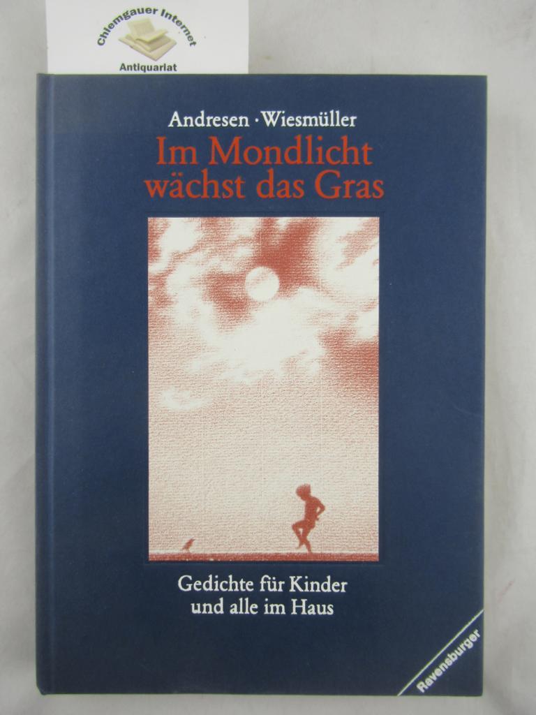 Im Mondlicht wächst das Gras : Gedichte für Kinder und alle im Haus. Hrsg. von Ute Andresen. Mit ZEichnungen von Dieter Wiesmüller. 3. Auflage